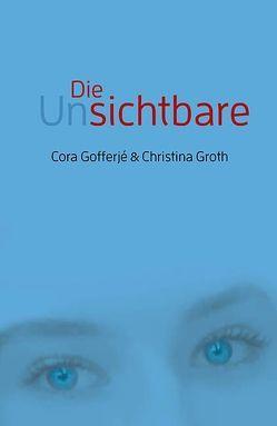 Die Unsichtbare von Gofferjé,  Cora, Groth,  Christina