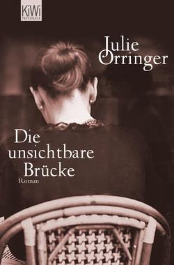 Die unsichtbare Brücke von Orringer,  Julie