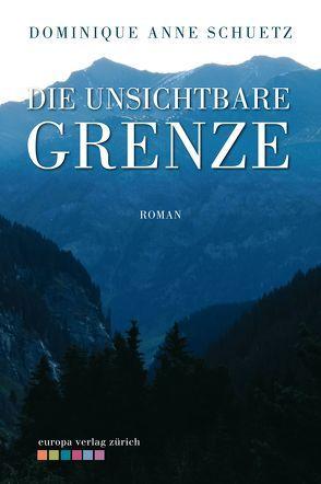 Die unsichtbare Grenze von Schuetz,  Dominique Anne