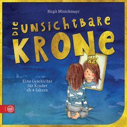 Die unsichtbare Krone von Minichmayr,  Birgit