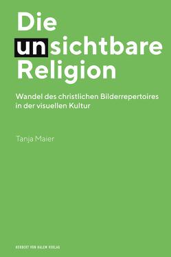 Die (un)sichtbare Religion von Tanja,  Maier