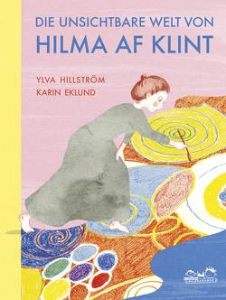Die unsichtbare Welt von Hilma af Klint von Eklund,  Karin, Hillström,  Ylva