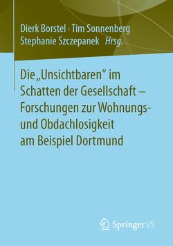 """Die """"Unsichtbaren"""" im Schatten der Gesellschaft – Forschungen zur Wohnungs- und Obdachlosigkeit am Beispiel Dortmund von Borstel,  Dierk, Sonnenberg,  Tim, Szczepanek,  Stephanie"""