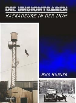 Die Unsichtbaren – Kaskadeure in der DDR von Rübner,  Jens