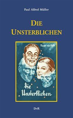 Die Unsterblichen von Galle,  Heinz J, Holk,  Freder van, Müller,  Paul Alfred, Reeken,  Dieter von