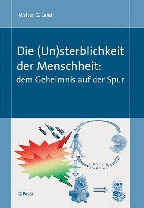 Die (Un)sterblichkeit der Menschheit: dem Geheimnis auf der Spur von Land,  Walter G.