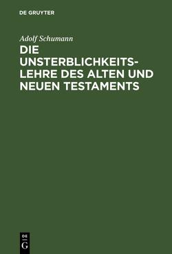 Die Unsterblichkeitslehre des Alten und Neuen Testaments von Schumann,  Adolf