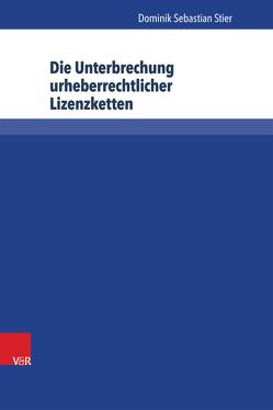 Die Unterbrechung urheberrechtlicher Lizenzketten von Schack,  Haimo, Stier,  Dominik Sebastian