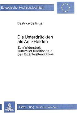Die Unterdrückten als Anti-Helden von Sellinger,  Beatrice