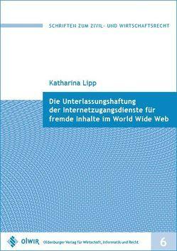 Die Unterlassungshaftung der Internetzugangsdienste für fremde Inhalte im World Wide Web von Lipp,  Katharina