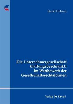 Die Unternehmergesellschaft (haftungsbeschränkt) im Wettbewerb der Gesellschaftsrechtsformen von Holzner,  Stefan