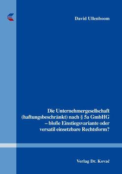 Die Unternehmergesellschaft (haftungsbeschränkt) nach § 5a GmbHG – bloße Einstiegsvariante oder versatil einsetzbare Rechtsform? von Ullenboom,  David