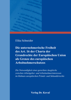 Die unternehmerische Freiheit des Art. 16 der Charta der Grundrechte der Europäischen Union als Grenze des europäischen Arbeitnehmerschutzes von Schneider,  Elika