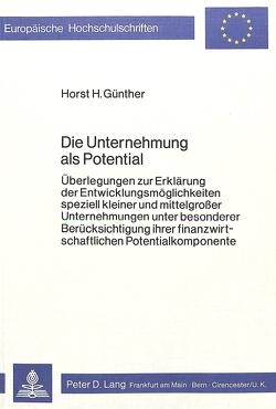 Die Unternehmung als Potential von Günther,  Horst