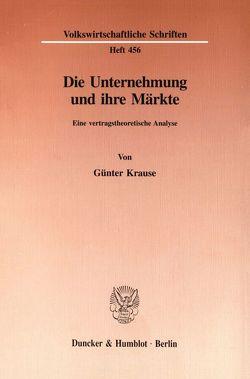 Die Unternehmung und ihre Märkte. von Krause,  Günter