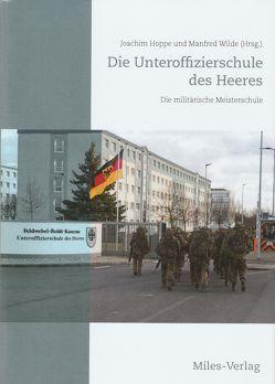 Die Unteroffizierschule des Heeres von Hoppe,  Joachim, Wilde,  Manfred