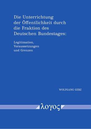 Die Unterrichtung der Öffentlichkeit durch die Fraktion des Deutschen Bundestages von Gerz,  Wolfgang