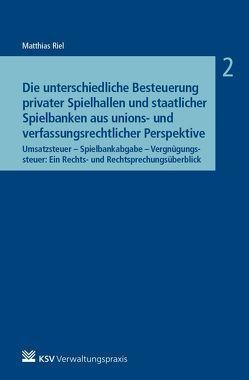 Die unterschiedliche Besteuerung privater Spielhallen und staatlicher Spielbanken aus unions- und verfassungsrechtlicher Perspektive von Riel,  Matthias