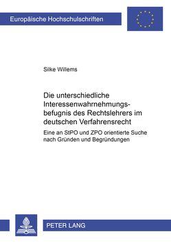 Die unterschiedliche Interessenwahrnehmungsbefugnis des Rechtslehrers im deutschen Verfahrensrecht von Willems,  Silke