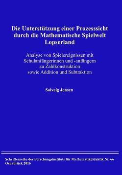 Die Unterstützung einer Prozesssicht durch die Mathematische Spielwelt Lopserland von Jensen,  Solveig