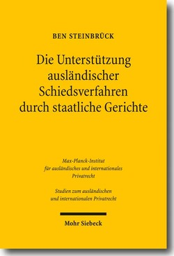 Die Unterstützung ausländischer Schiedsverfahren durch staatliche Gerichte von Steinbrück,  Ben