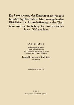 Die Untersuchung des Einströmungsvorganges beim Spritzguß und die sich hieraus ergebenden Richtlinien für die Strahlführung in der Gießform und die Gestaltung des Druckverlaufes in der Gießmaschine von Frommer,  Leopold