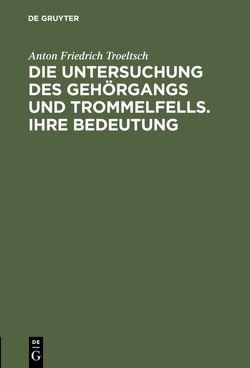 Die Untersuchung des Gehörgangs und Trommelfells. Ihre Bedeutung von Troeltsch,  Anton Friedrich