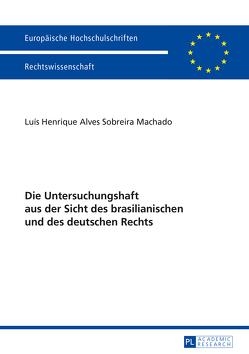 Die Untersuchungshaft aus der Sicht des brasilianischen und des deutschen Rechts von Alves Sobreira Machado,  Luís Henrique