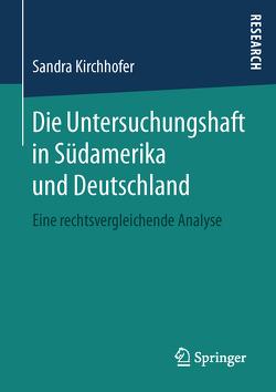 Die Untersuchungshaft in Südamerika und Deutschland von Kirchhofer,  Sandra