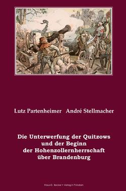 Die Unterwerfung der Quitzows und der Beginn der Hohenzollernherrschaft über Brandenburg von Partenheimer,  Lutz, Prinz von Preußen,  Franz-Friedrich, Stellmacher,  André