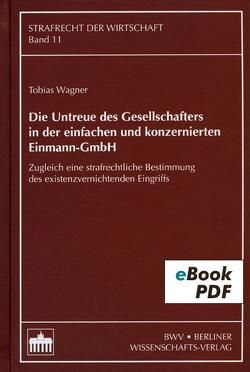 Die Untreue des Gesellschafters in der einfachen und konzernierten Einmann-GmbH von Wagner,  Tobias