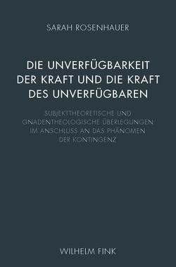 Die Unverfügbarkeit der Kraft und die Kraft des Unverfügbaren von Rosenhauer,  Sarah