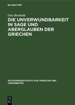 Die Unverwundbarkeit in Sage und Aberglauben der Griechen von Berthold,  Otto