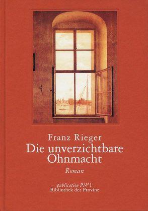 Die unverzichtbare Ohnmacht von Pils,  Richard, Rieger,  Franz