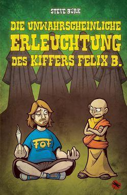 Die unwahrscheinliche Erleuchtung des Kiffers Felix B. von Bürk,  Steve, Hese,  Alex