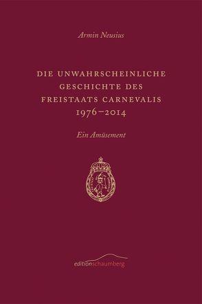 Die unwahrscheinliche Geschichte des Freistaats Carnevalis von Neusius,  Armin