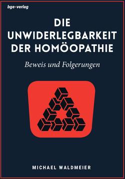 Die Unwiderlegbarkeit der Homöopathie von Waldmeier,  Michael