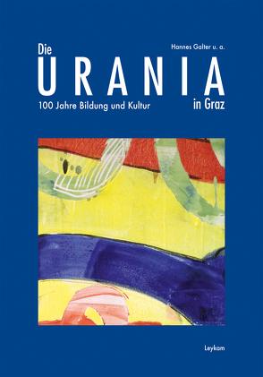 Die URANIA in Graz – 100 Jahre Bildung und Kultur von Galter,  Hannes