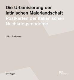 Die Urbanisierung der latinischen Malerlandschaft von Brinkmann,  Ulrich
