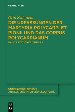 Die Urfassungen der Martyria Polycarpi et Pionii und das Corpus Polycarpianum von Kölligan,  Daniel, Zwierlein,  Otto