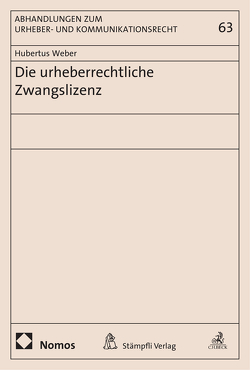 Die urheberrechtliche Zwangslizenz von Weber,  Hubertus