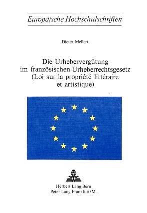 Die Urhebervergütung im französischen Urheberrechtsgesetz- (Loi sur la propriété littéraire et artistique) von Mellert, Dieter