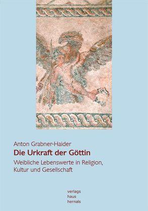 Die Urkraft der Göttin von Grabner-Haider,  Anton