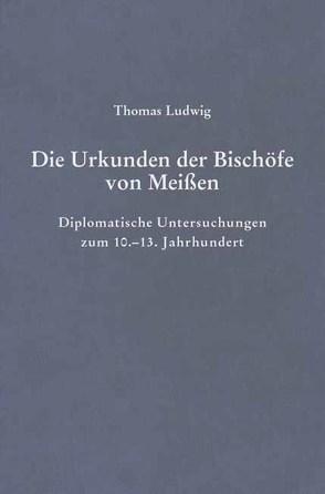 Die Urkunden der Bischöfe von Meißen von Ludwig,  Thomas