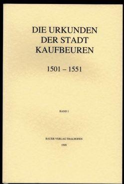 Die Urkunden der Stadt Kaufbeuren 1501-1551 von Dieter,  Stefan, Pietsch,  Günther