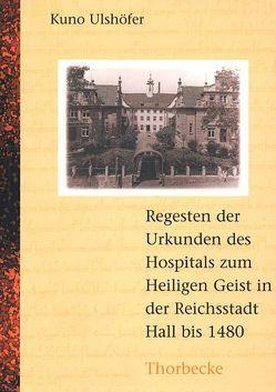 Die Urkunden des Hospitals zum Heiligen Geist in der Reichsstadt Hall bis 1480 von Beutter,  Herta