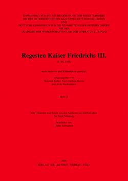 Die Urkunden und Briefe aus den Archiven und Bibliotheken der Stadt Nürnberg von Heinig,  Paul J, Koller,  Heinrich, Niederstätter,  Alois, Rübsamen,  Dieter