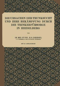Die Ursachen der Trunksucht und Ihre Bekämpfung durch die Trinkerfürsorge in Heidelberg von Dresel,  E. G., Lilienthal,  K. von, Nissl,  F., Schott,  S., Wilmanns,  C.