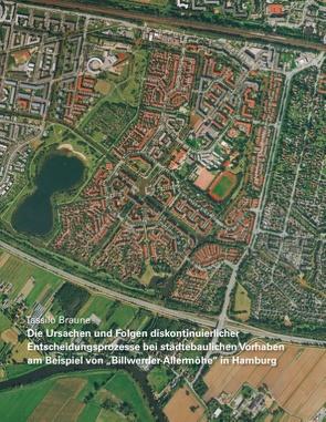 """Die Ursachen und Folgen diskontinuierlicher Entscheidungsprozesse bei städtebaulichen Vorhaben am Beispiel von """"Billwerder-Allermöhe"""" in Hamburg von Braune,  Tassilo"""