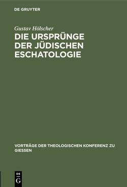 Die Ursprünge der jüdischen Eschatologie von Hölscher,  Gustav